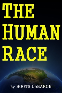 Boots has just published his new book The Human Race by Boots LeBaron.  Its available now on Amazon and in the Kindle Select Library.